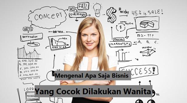 Mengenal Apa Saja Bisnis Yang Cocok Dilakukan Wanita